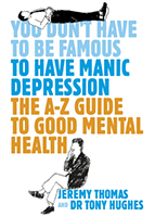 You Don't Have to be Famous to have Manic Depression & The A-Z of Good Mental Health